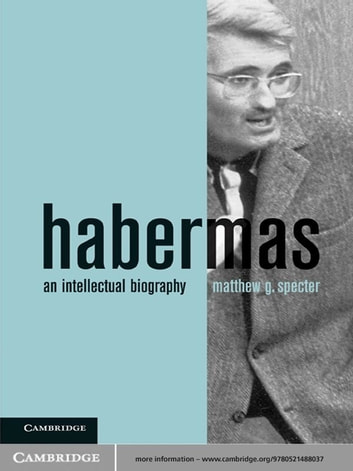 Habermas: An Intellectual Biography by Matthew G. Specter