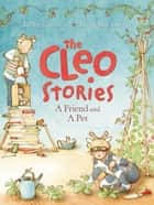 The Cleo Stories 2: A Friend and a Pet ebook by Libby Gleeson, Freya Blackwood