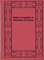 Myths & Legends of Babylonia & Assyria ebook by Lewis Spence