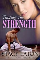 Finding the Strength ebook by Stacy Eaton