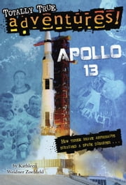 Apollo 13 (Totally True Adventures) - How Three Brave Astronauts Survived A Space Disaster ebook by Kathleen Weidner Zoehfeld, Wesley Lowe