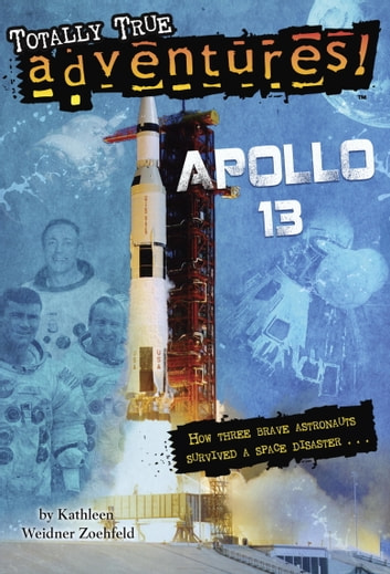 Apollo 13 (Totally True Adventures) - How Three Brave Astronauts Survived A Space Disaster ebook by Kathleen Weidner Zoehfeld