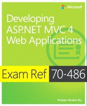 Exam Ref 70-486 Developing ASP.NET MVC 4 Web Applications (MCSD) ebook by William Penberthy