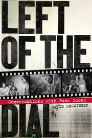 Left of the Dial - Conversations with Punk Icons ebook by David Ensminger