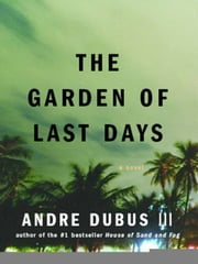 The Garden of Last Days: A Novel ebook by Andre Dubus III