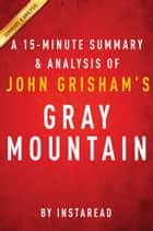 Gray Mountain by John Grisham - A 15-minute Summary & Analysis ebook by Instaread