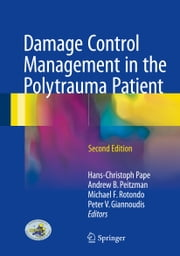 Damage Control Management in the Polytrauma Patient ebook by Hans-Christoph Pape, Andrew B. Peitzman, Michael F. Rotondo,...