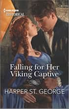 Falling for Her Viking Captive ebook by Harper St. George