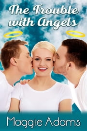 The Trouble with Angels ebook by Maggie Adams