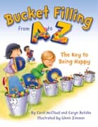 Bucket Filling from A to Z - The Key to Being Happy ebook by Carol McCloud, Caryn Butzke, Glenn Zimmer