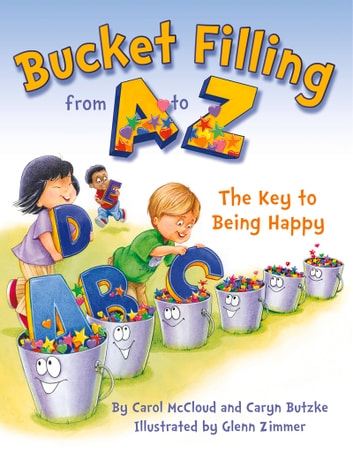 Bucket Filling from A to Z - The Key to Being Happy ebook by Carol McCloud,Caryn Butzke