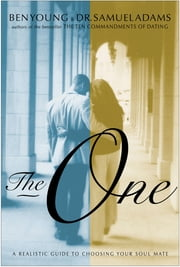 The One - A Realistic Guide to Choosing Your Soul Mate ebook by Ben Young,Samuel Adams