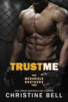 Trust Me - The McDaniels Brothers, #2 ebook by Christine Bell