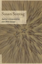 Against Interpretation - And Other Essays ebook by Susan Sontag