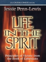 Life in the Spirit - Principles of Victory from the Book of Ephesians ebook by Jessie Penn-Lewis