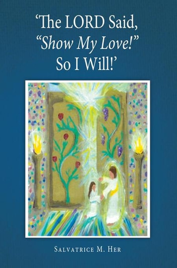 "'The Lord Said, ""Show My Love!"" so I Will!' ebook by Salvatrice M. Her"