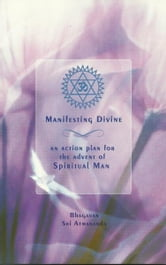 Manifesting Divine: An Action Plan for the Advent of Spiritual Man ebook by Swami Sri Atmananda