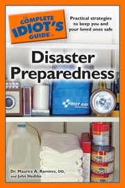 The Complete Idiot's Guide to Disaster Preparedness ebook by John Hedtke,Dr Maurice A. Ramirez DO