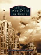 Art Deco in Detroit ebook by Rebecca Binno Savage,Greg Kowalski