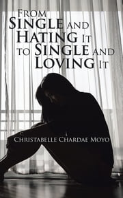 From Single and Hating It to Single and Loving It ebook by Christabelle  Chardae  Moyo