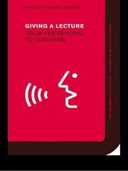 Giving a Lecture - From Presenting to Teaching ebook by Kate Exley,Reg Dennick,Reg Dennick