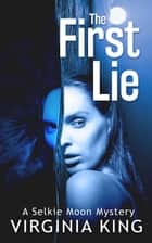 The First Lie - Selkie Moon Mystery Series, #1 ebook by Virginia King