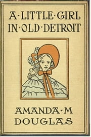 A Little Girl in Old Detroit ebook by Amanda Minnie Douglas