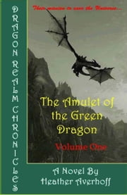Dragon Realm Chronicles: Volume One- The Amulet of the Green Dragon ebook by Heather Averhoff