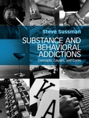 Substance and Behavioral Addictions - Concepts, Causes, and Cures ebook by Steve Sussman