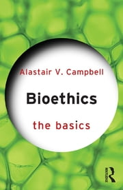 Bioethics: The Basics ebook by Alastair V. Campbell