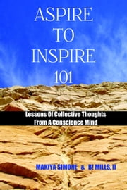 Aspire To Inspire 101 ebook by Makiya Simone & B! Mills II