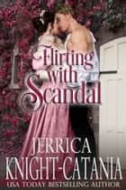 Flirting with Scandal ebook by Jerrica Knight-Catania