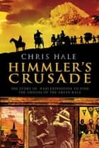 Himmler's Crusade - The Nazi Expedition to Find the Origins of the Aryan Race ebook by Christopher Hale