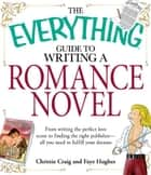 The Everything Guide to Writing a Romance Novel: From writing the perfect love scene to finding the right publisher--All you need to fulfill your dreams ebook by Christie Craig,Faye Hughes