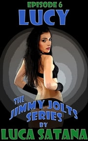 The Jimmy Jolts Series: Episode 6: Lucy ebook by Luca Satana