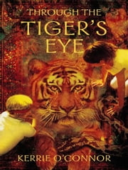 Through the Tiger's Eye ebook by Kerrie O'Connor