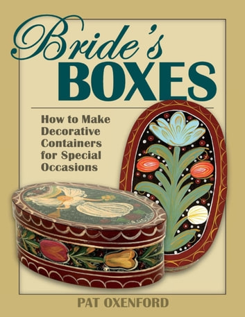 Bride's Boxes - How to Make Decorative Containers for Special Occasions ebook by Pat Oxenford