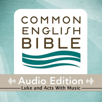 CEB Common English Bible Audio Edition with music - Luke and Acts audiobook by Common English Bible