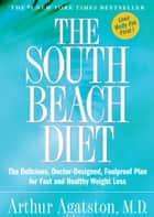 The South Beach Diet: The Delicious, Doctor-Designed, Foolproof Plan for Fast and Healthy Weight Loss ebook by Arthur Agatston