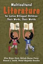 Multicultural Literature for Latino Bilingual Children - Their Words, Their Worlds ebook by Ellen Riojas Clark, Belinda Bustos Flores, Howard L. Smith,...