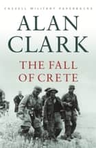 The Fall Of Crete ebook by Alan Clark