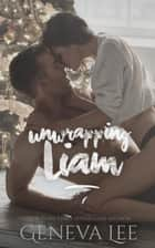 Unwrapping Liam ebook by Geneva Lee