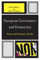 European Governance and Democracy - Power and Protest in the EU ebook by Richard Balme, Didier Chabanet
