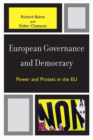 European Governance and Democracy - Power and Protest in the EU ebook by Richard Balme,Didier Chabanet