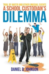 A School Custodian's Dilemma - Trial By Water And Other Unusual Events ebook by Daniel D. Johnson