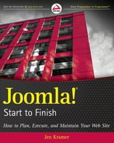 Joomla! Start to Finish - How to Plan, Execute, and Maintain Your Web Site ebook by Jen Kramer