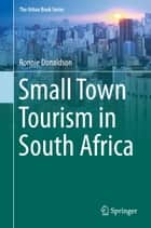 Small Town Tourism in South Africa ebook by Ronnie Donaldson