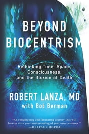 Beyond Biocentrism - Rethinking Time, Space, Consciousness, and the Illusion of Death ebook by Kobo.Web.Store.Products.Fields.ContributorFieldViewModel