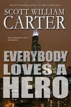 Everybody Loves a Hero ebook by Scott William Carter, Jack Nolte