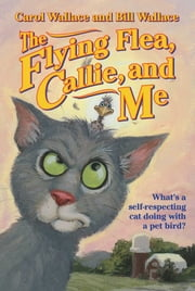 The Flying Flea, Callie and Me ebook by Bill Wallace,Carol Wallace